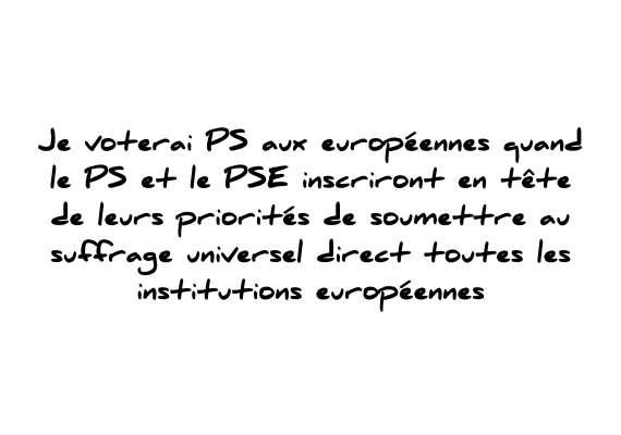 Verso d'un bulletin de vote du parti socialiste portant la mention : Je voterai PS aux européennes quand le PS et le PSE inscriront en tête de leurs priorités de soumettre au suffrage universel direct toutes les institutions européennes
